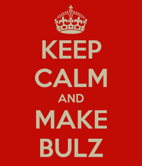 KEEP CALM AND MAKE BULZ