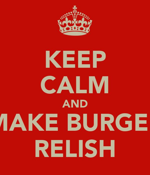KEEP CALM AND MAKE BURGER RELISH