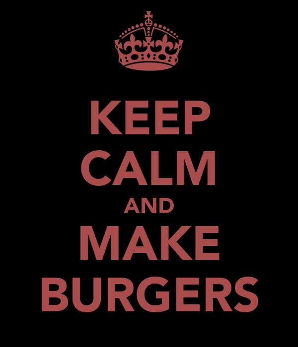 KEEP CALM AND MAKE BURGERS