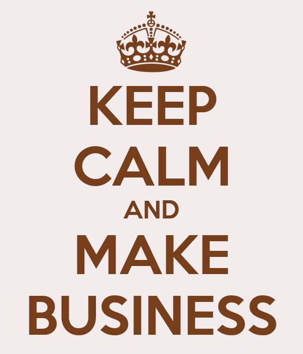 KEEP CALM AND MAKE BUSINESS