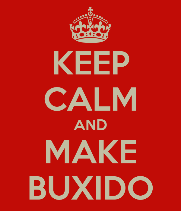 KEEP CALM AND MAKE BUXIDO