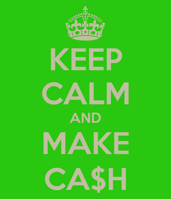KEEP CALM AND MAKE CA$H
