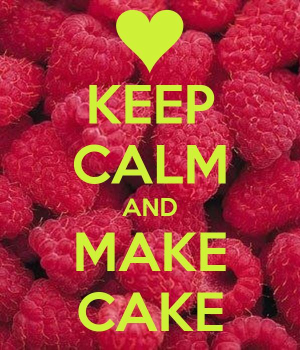 KEEP CALM AND MAKE CAKE