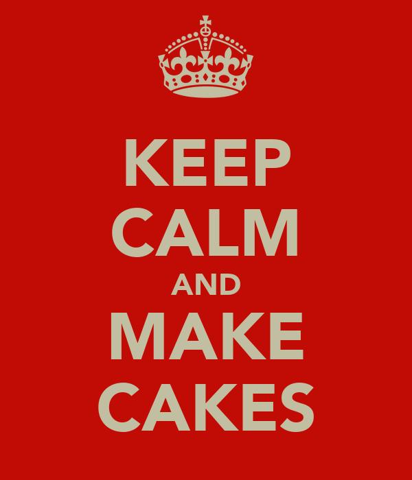 KEEP CALM AND MAKE CAKES