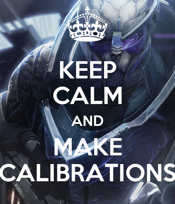 KEEP CALM AND MAKE CALIBRATIONS