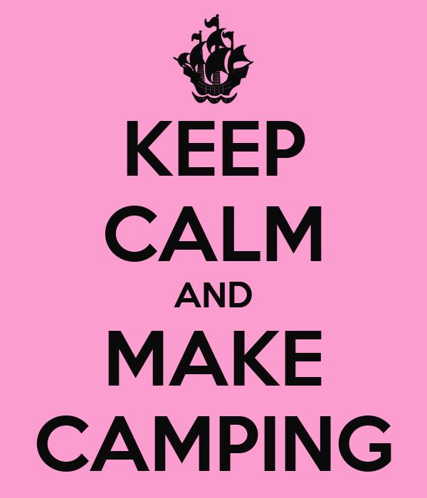 KEEP CALM AND MAKE CAMPING