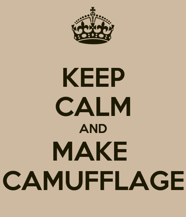 KEEP CALM AND MAKE  CAMUFFLAGE