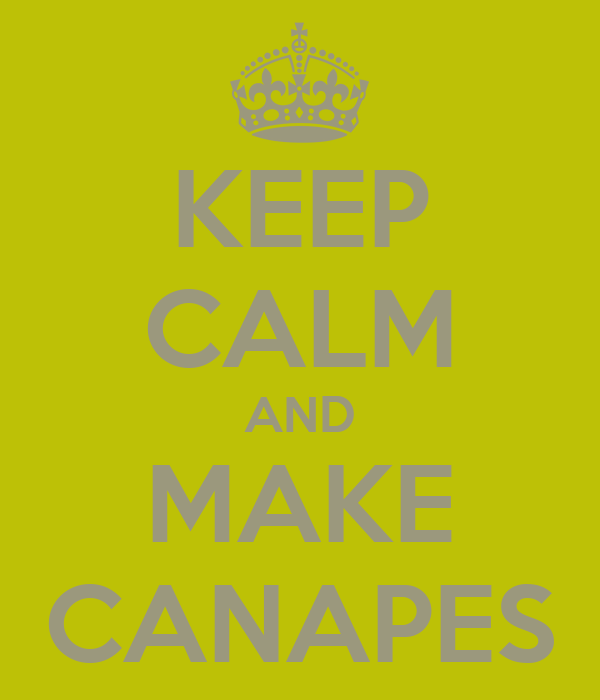 KEEP CALM AND MAKE CANAPES