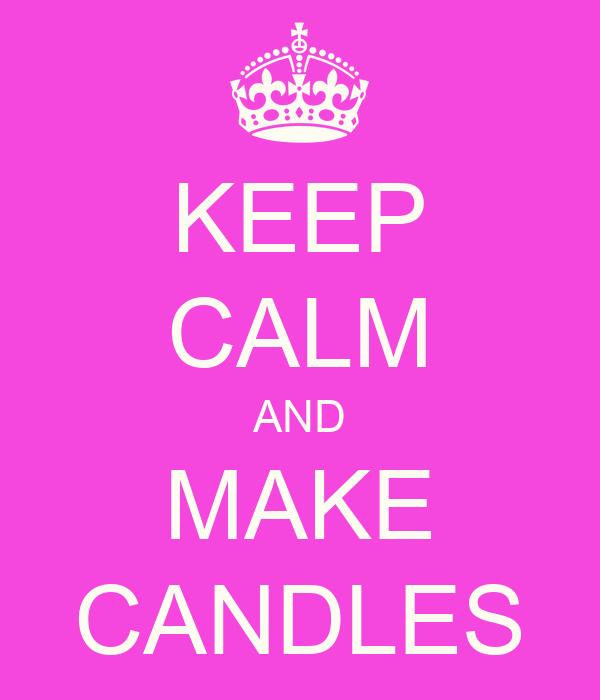 KEEP CALM AND MAKE CANDLES