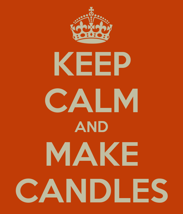 KEEP CALM AND MAKE CANDLES