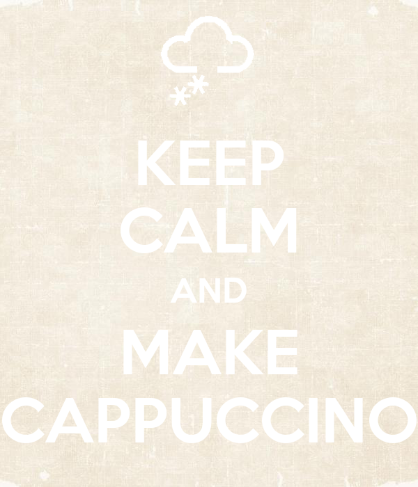 KEEP CALM AND MAKE CAPPUCCINO
