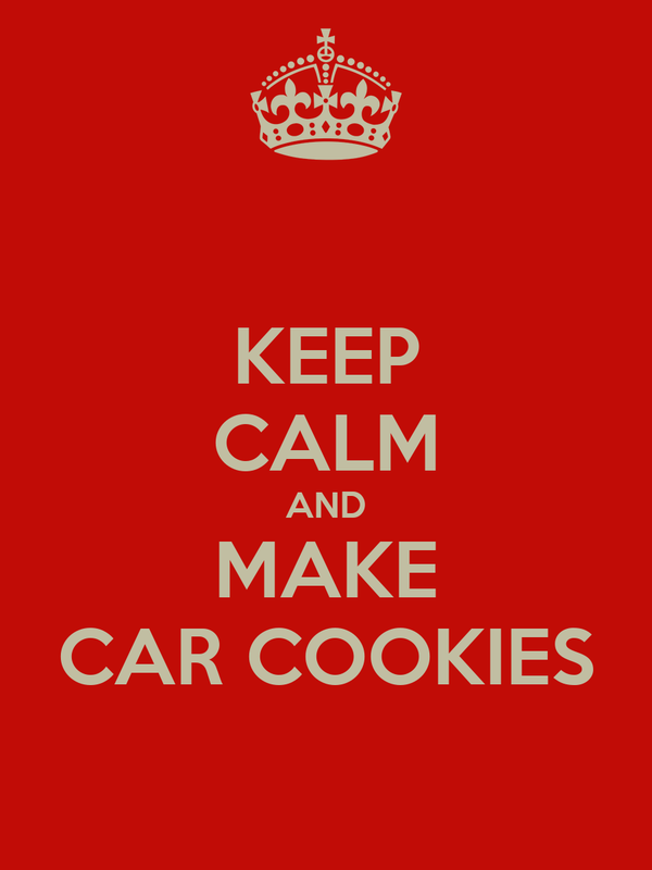 KEEP CALM AND MAKE CAR COOKIES