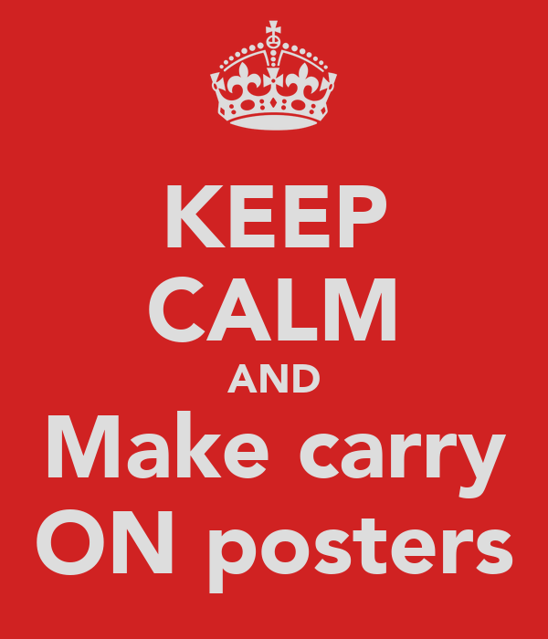 KEEP CALM AND Make carry ON posters