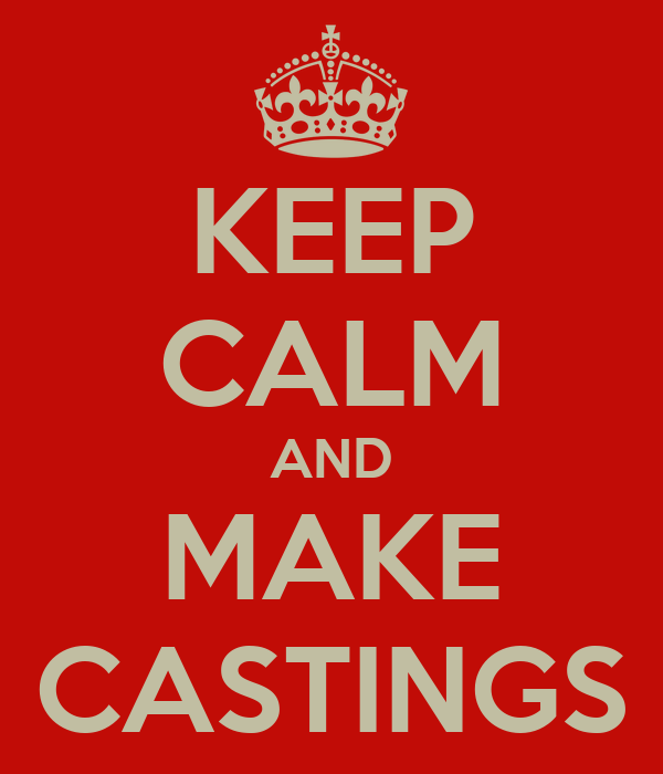 KEEP CALM AND MAKE CASTINGS