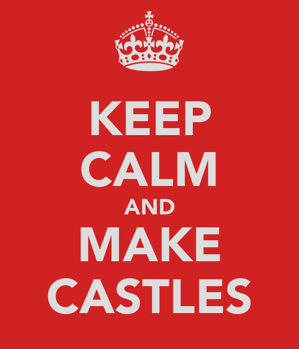 KEEP CALM AND MAKE CASTLES