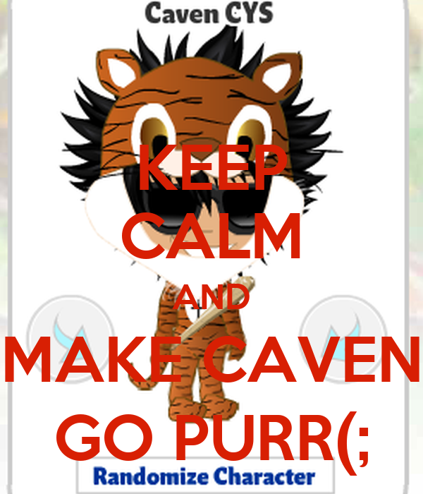 KEEP CALM AND MAKE CAVEN GO PURR(;