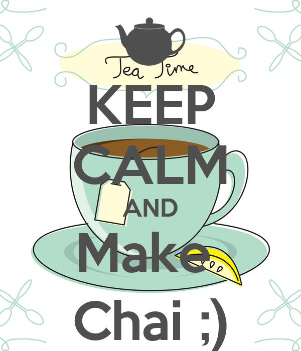 KEEP CALM AND Make  Chai ;)