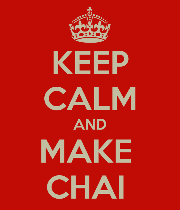 KEEP CALM AND MAKE  CHAI