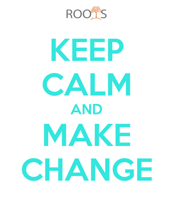 KEEP CALM AND MAKE CHANGE