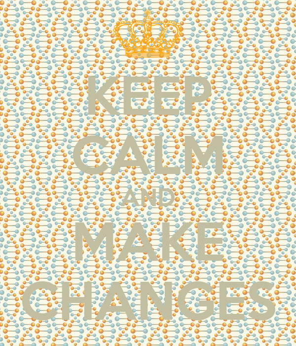KEEP CALM AND MAKE CHANGES