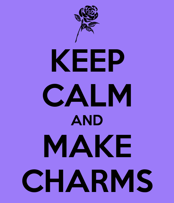 KEEP CALM AND MAKE CHARMS