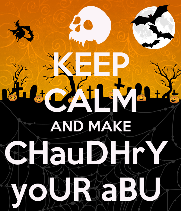 KEEP CALM AND MAKE CHauDHrY  yoUR aBU