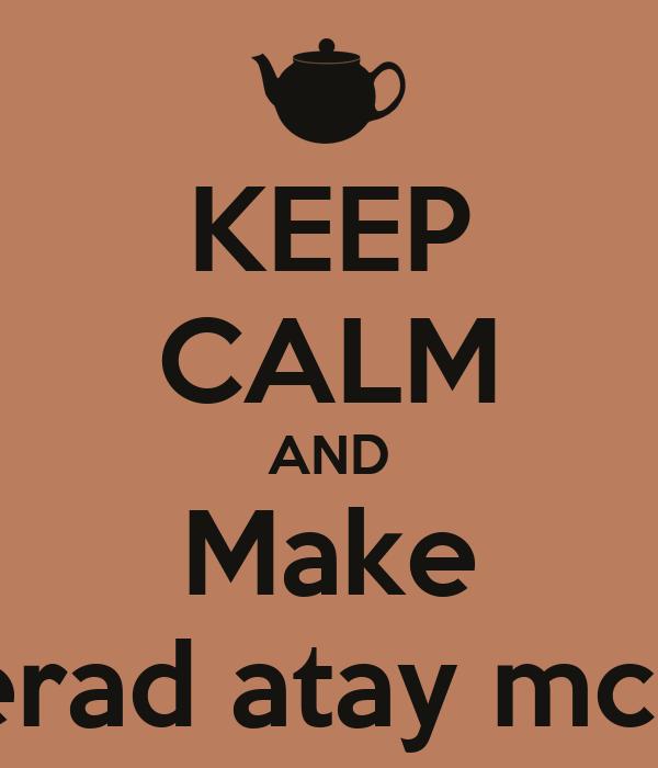 KEEP CALM AND Make chi berad atay mchehar