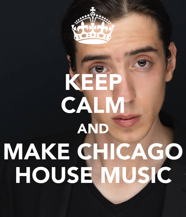 Keep calm and make chicago house music poster hjog for 90s chicago house music