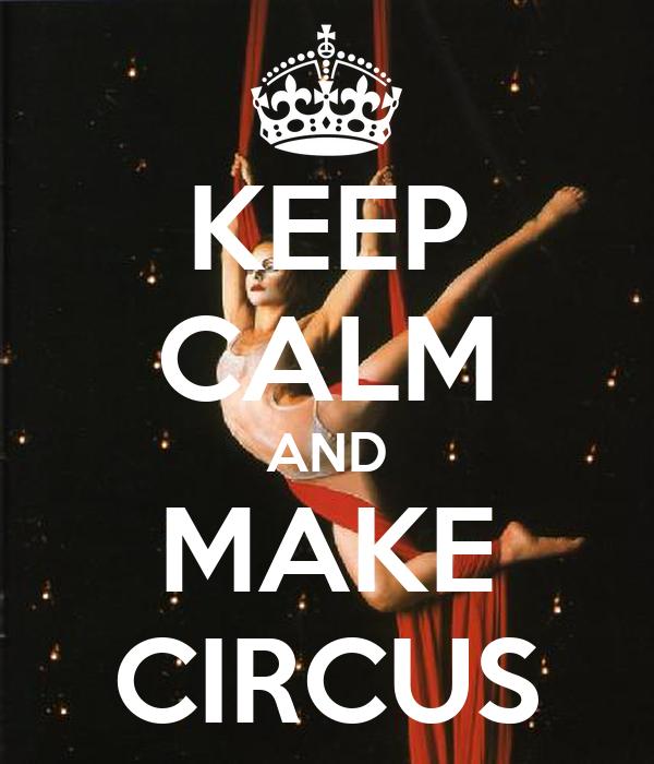 KEEP CALM AND MAKE CIRCUS