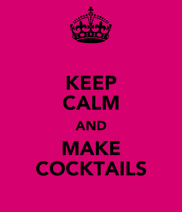 KEEP CALM AND MAKE COCKTAILS