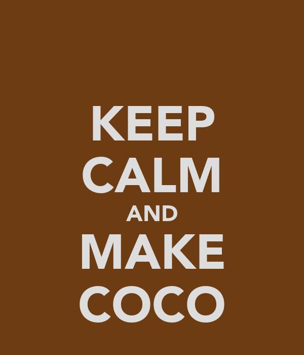 KEEP CALM AND MAKE COCO