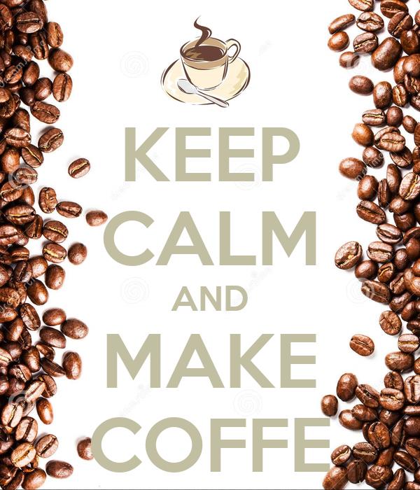 KEEP CALM AND MAKE COFFE