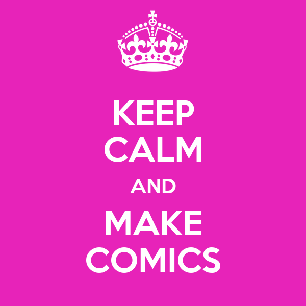 KEEP CALM AND MAKE COMICS