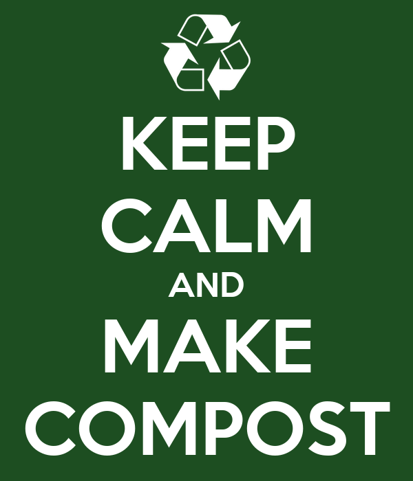 KEEP CALM AND MAKE COMPOST