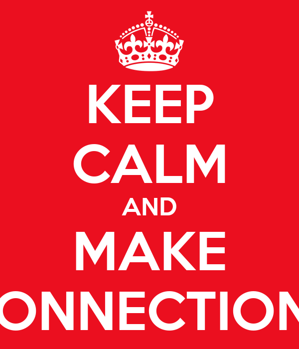 KEEP CALM AND MAKE CONNECTIONS