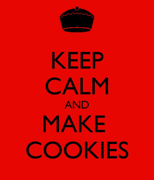 KEEP CALM AND MAKE  COOKIES
