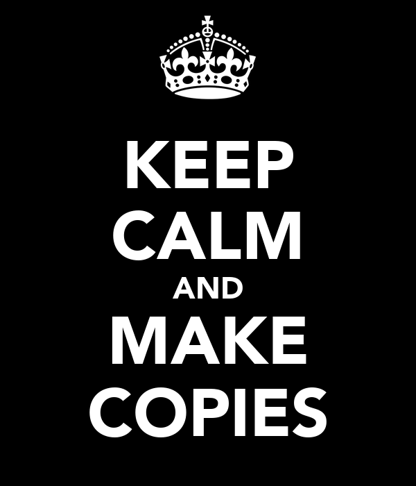 KEEP CALM AND MAKE COPIES