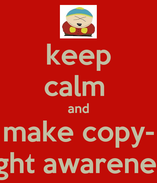 keep calm  and make copy- right awareness