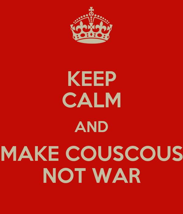 KEEP CALM AND MAKE COUSCOUS NOT WAR