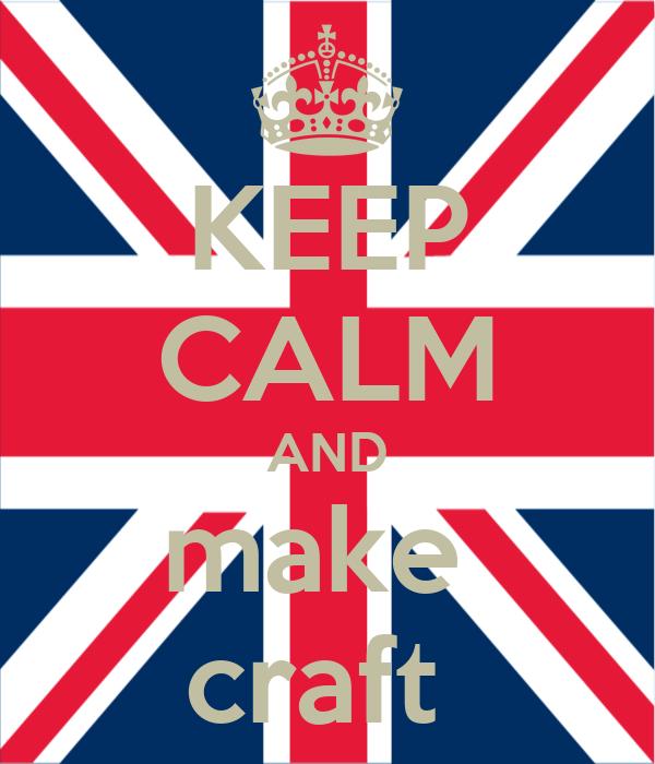 KEEP CALM AND make  craft