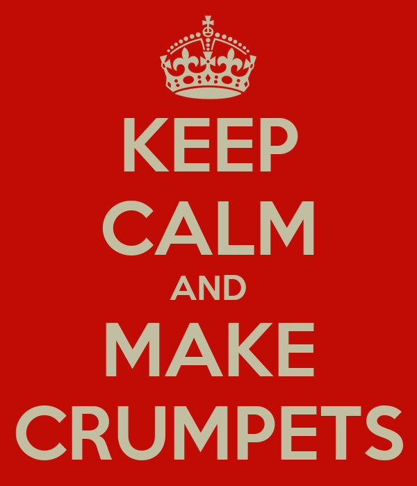 KEEP CALM AND MAKE CRUMPETS