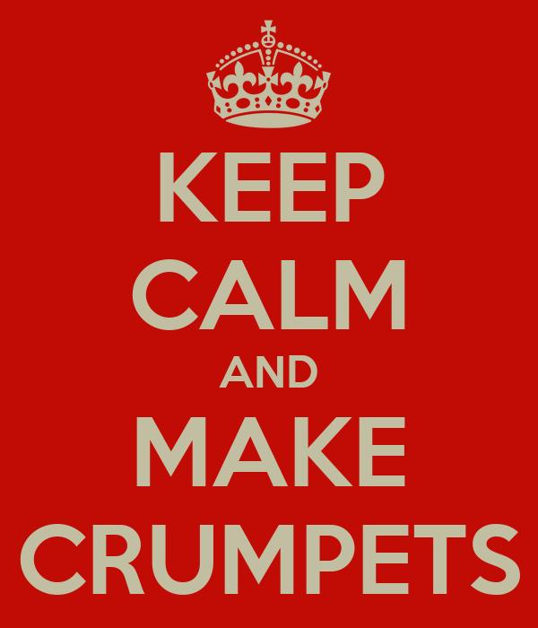 KEEP CALM AND MAKE CRUMPETS