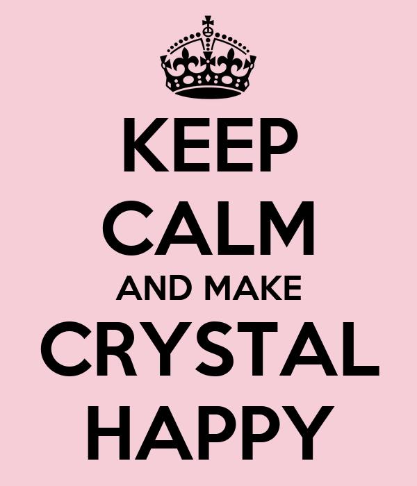 KEEP CALM AND MAKE CRYSTAL HAPPY