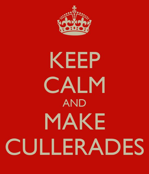 KEEP CALM AND MAKE CULLERADES