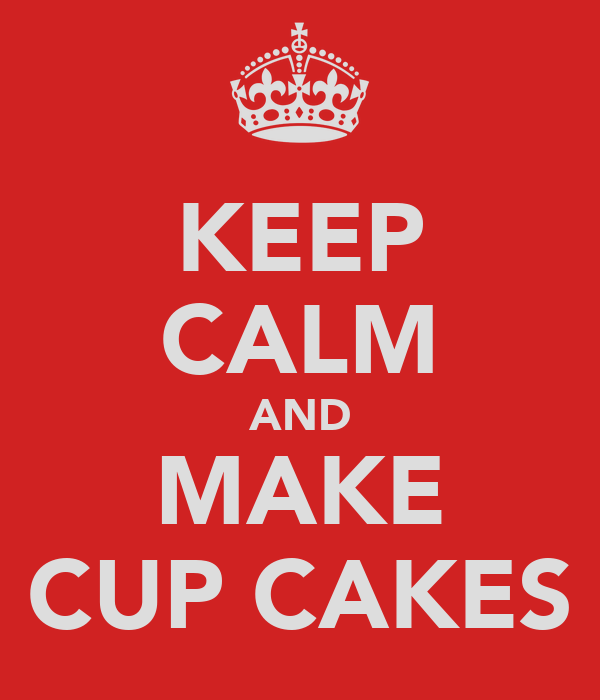 KEEP CALM AND MAKE CUP CAKES