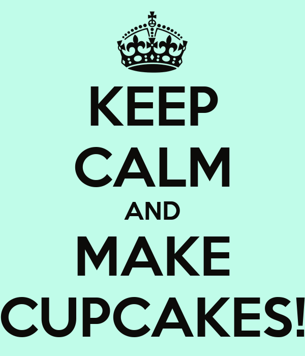KEEP CALM AND MAKE CUPCAKES!