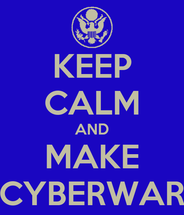 KEEP CALM AND MAKE CYBERWAR