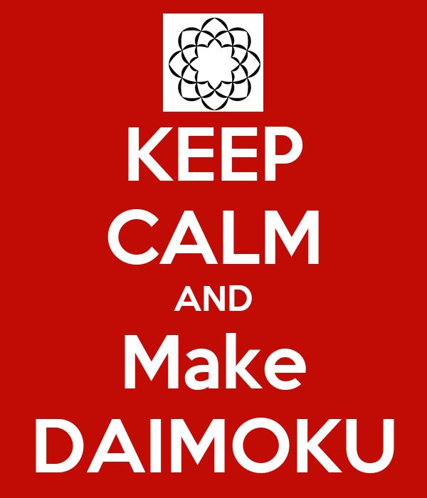 KEEP CALM AND Make DAIMOKU