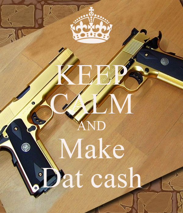 KEEP CALM AND Make Dat cash