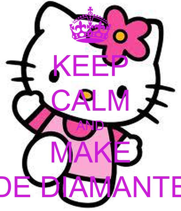KEEP CALM AND MAKE DE DIAMANTE